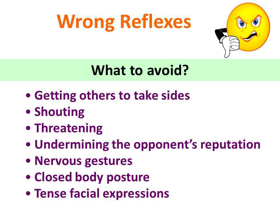 Wrong Reflexes What to avoid Getting others to take sides Shouting