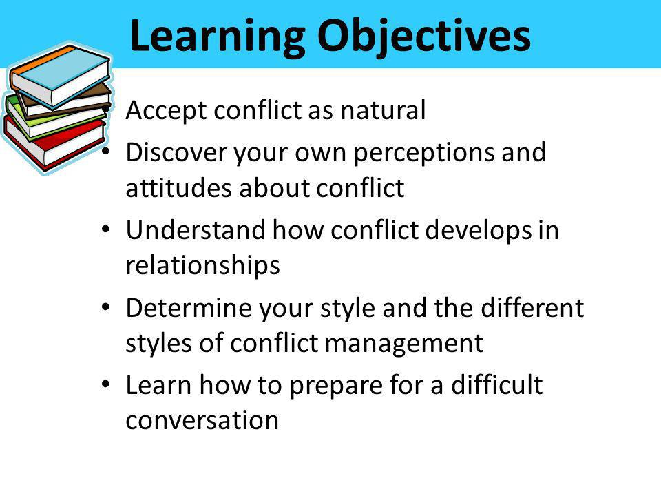 Learning Objectives Accept conflict as natural