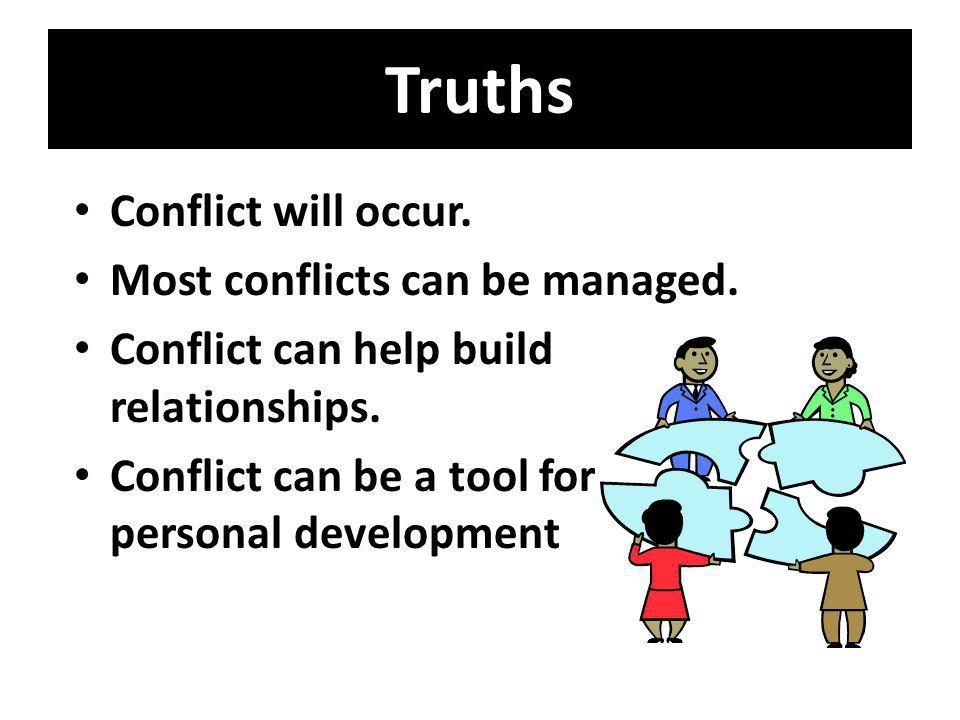 Truths Conflict will occur. Most conflicts can be managed.