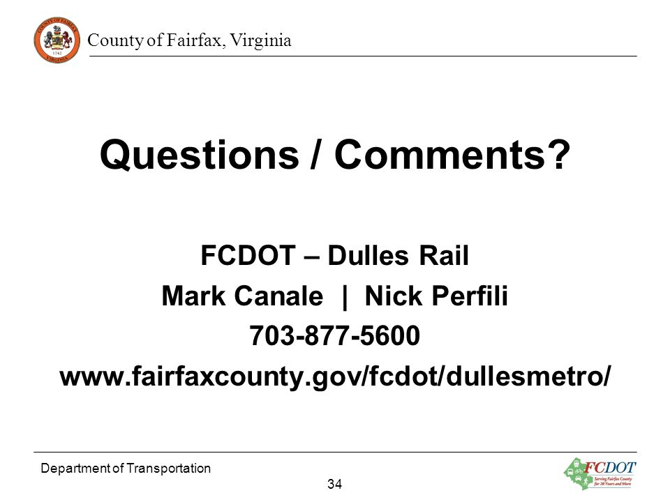 Questions / Comments FCDOT – Dulles Rail Mark Canale | Nick Perfili 703-877-5600 www.fairfaxcounty.gov/fcdot/dullesmetro/