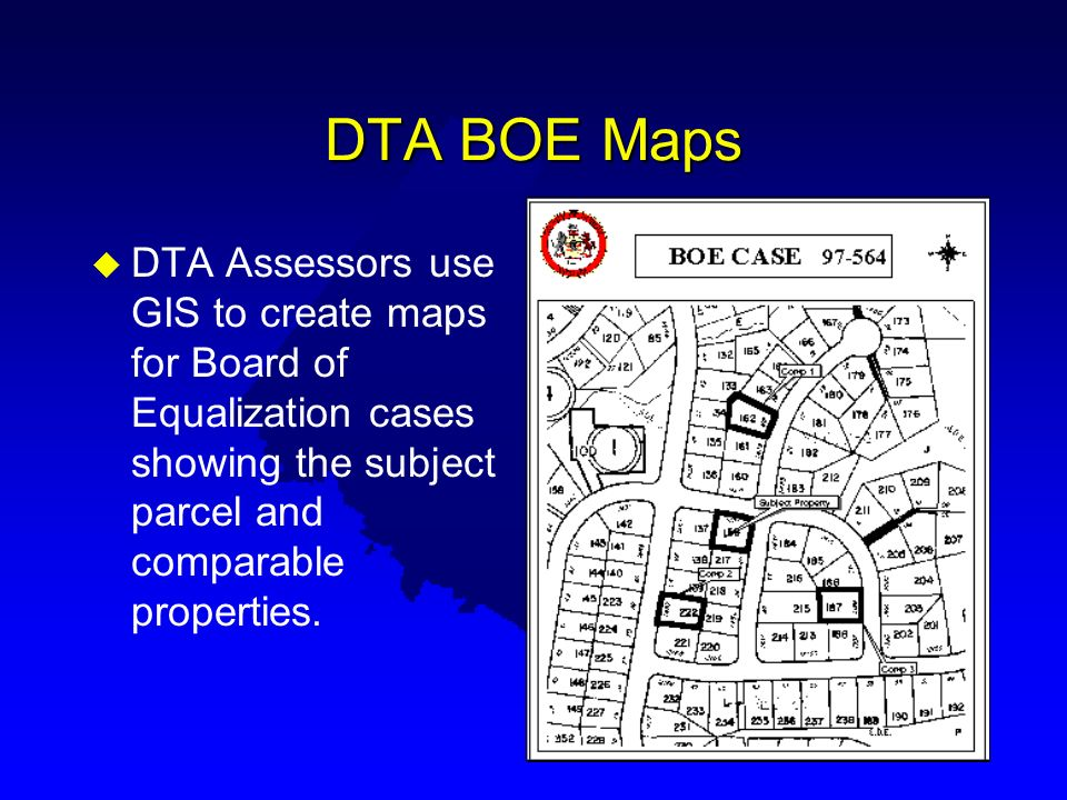 DTA BOE Maps DTA Assessors use GIS to create maps for Board of Equalization cases showing the subject parcel and comparable properties.