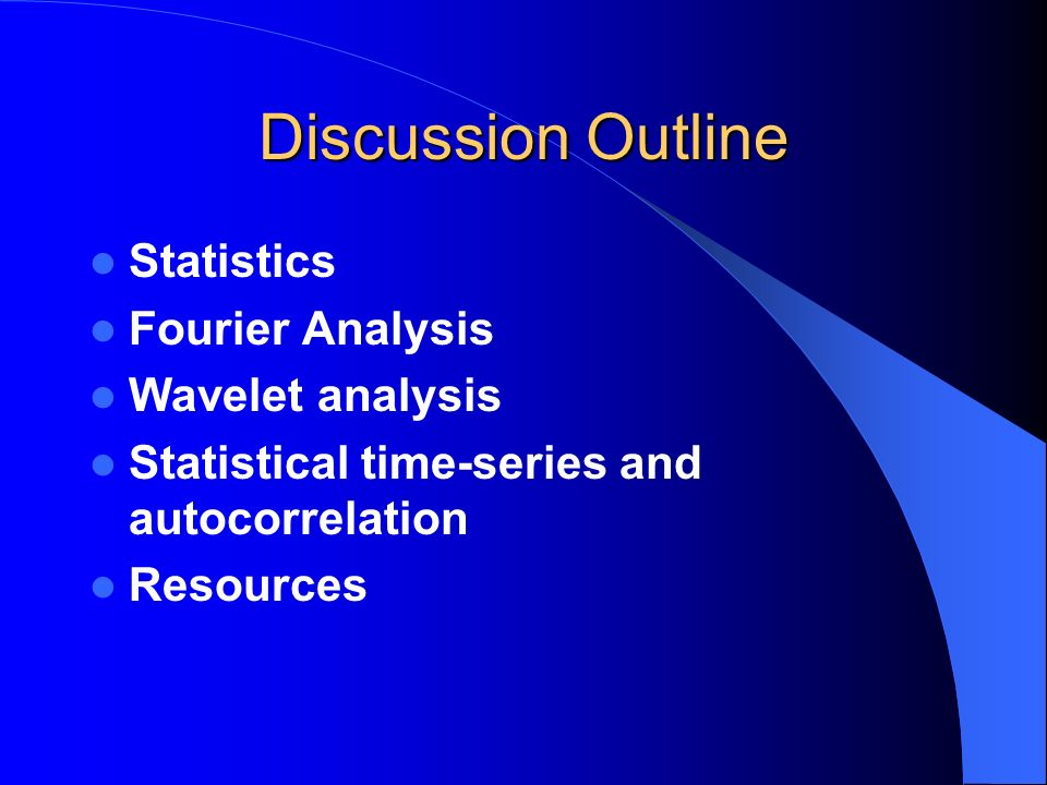 Discussion Outline Statistics Fourier Analysis Wavelet analysis