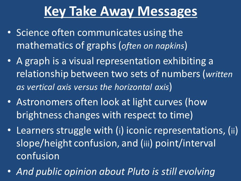 Key Take Away Messages Science often communicates using the mathematics of graphs (often on napkins)