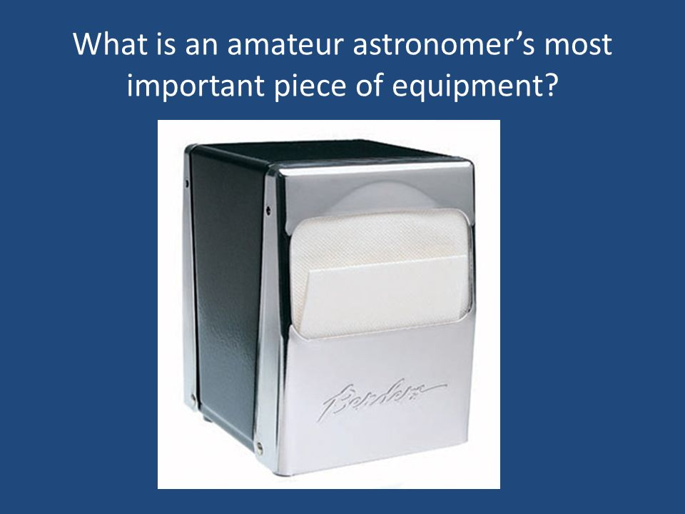 What is an amateur astronomer's most important piece of equipment