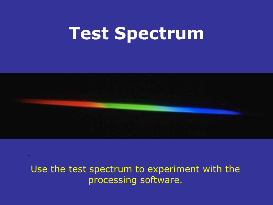 Use the test spectrum to experiment with the processing software.