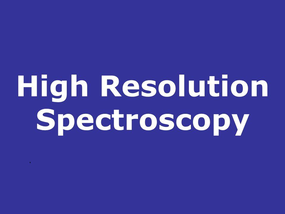 High Resolution Spectroscopy