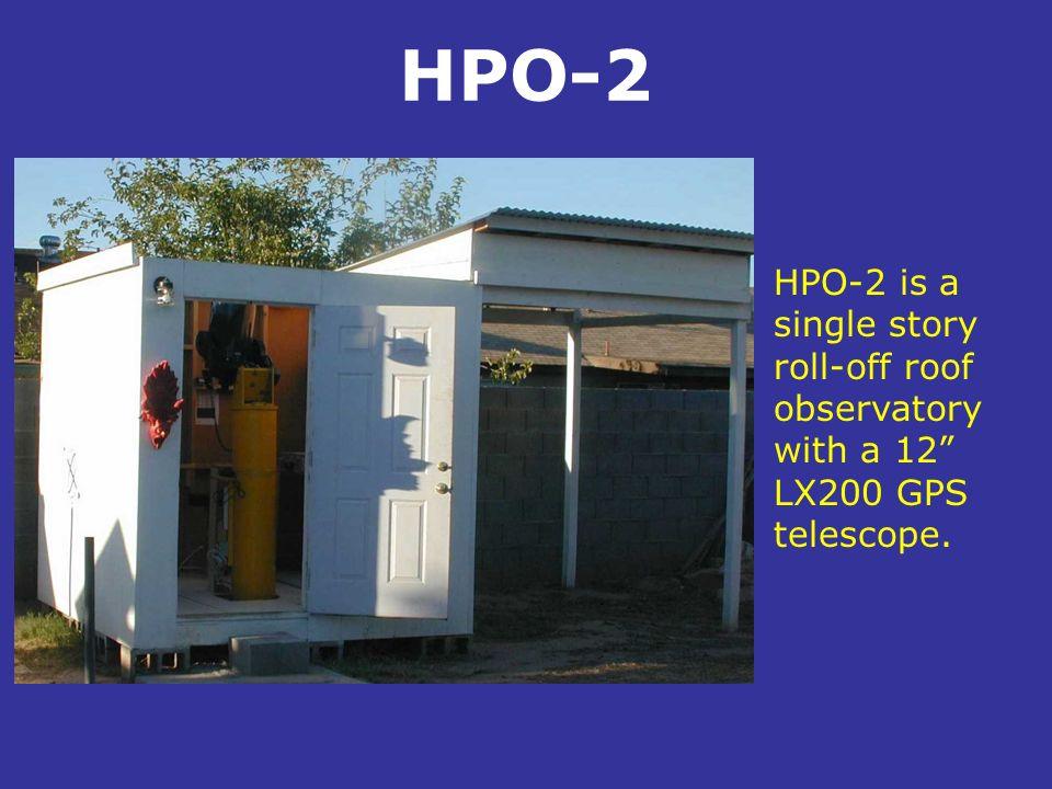 HPO-2 HPO-2 is a single story roll-off roof observatory with a 12 LX200 GPS telescope. .