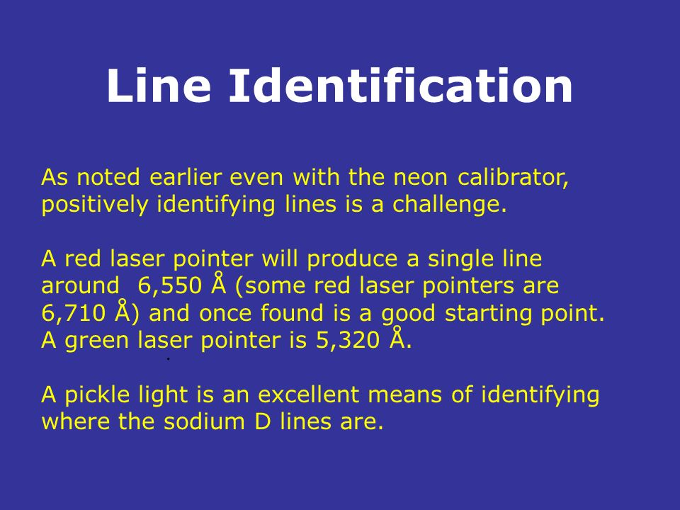 Line Identification As noted earlier even with the neon calibrator, positively identifying lines is a challenge.