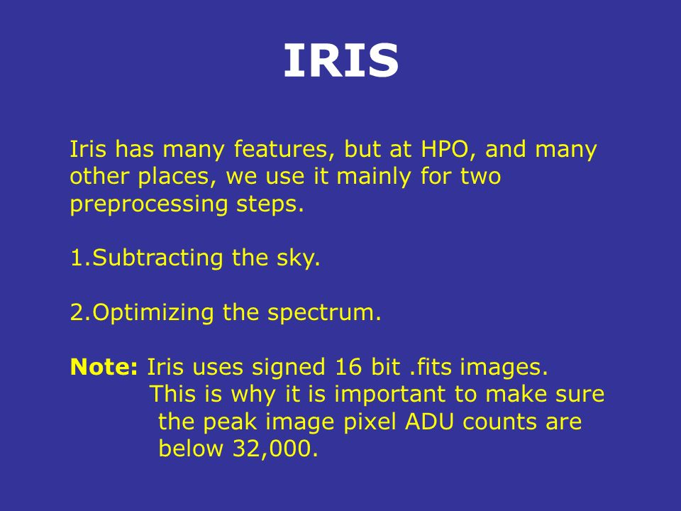 IRIS Iris has many features, but at HPO, and many other places, we use it mainly for two preprocessing steps.
