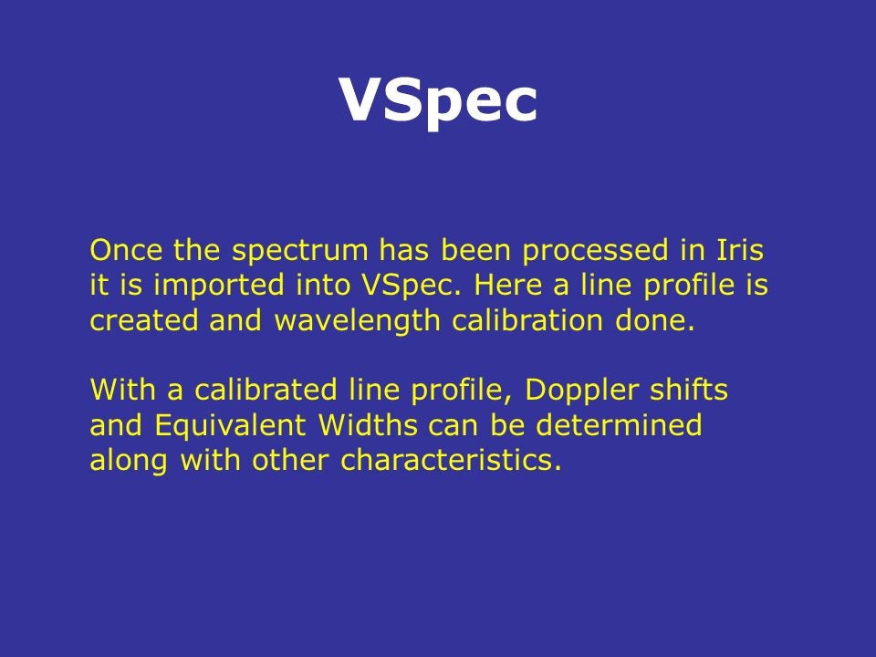 VSpecOnce the spectrum has been processed in Iris it is imported into VSpec. Here a line profile is created and wavelength calibration done.