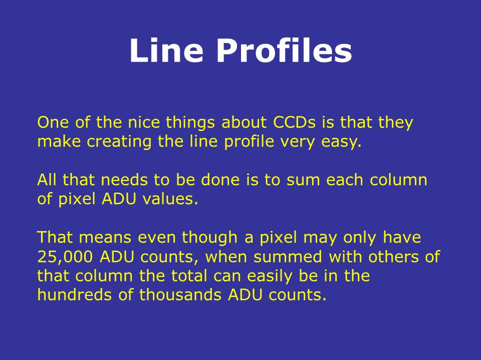 Line Profiles One of the nice things about CCDs is that they make creating the line profile very easy.