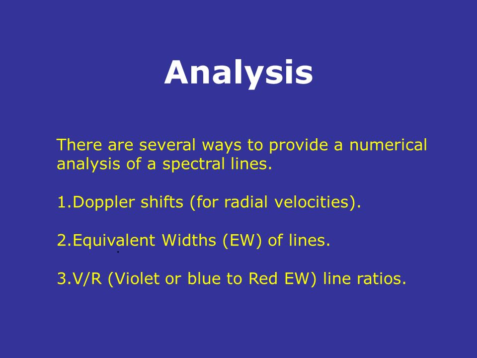 AnalysisThere are several ways to provide a numerical analysis of a spectral lines. Doppler shifts (for radial velocities).