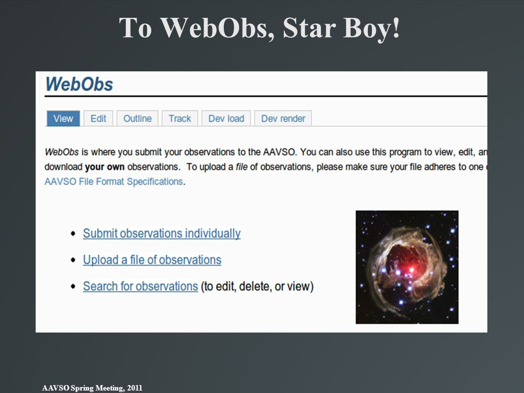 To WebObs, Star Boy! AAVSO Spring Meeting, 2011