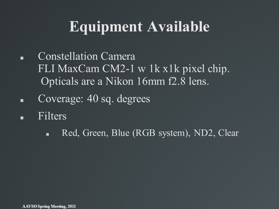 Equipment Available Constellation Camera FLI MaxCam CM2-1 w 1k x1k pixel chip. Opticals are a Nikon 16mm f2.8 lens.