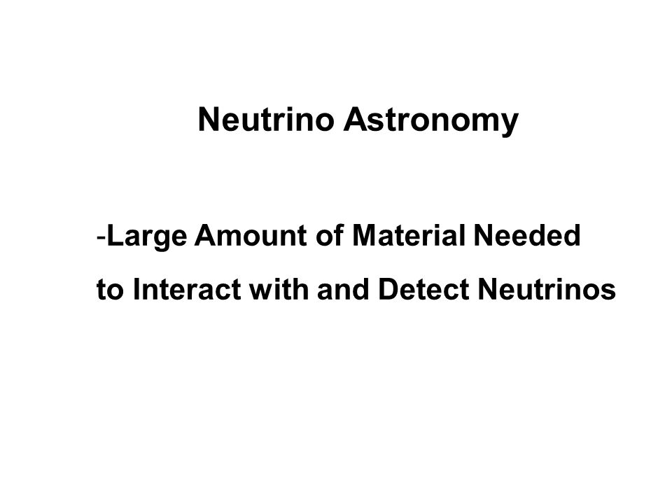Neutrino Astronomy Large Amount of Material Needed