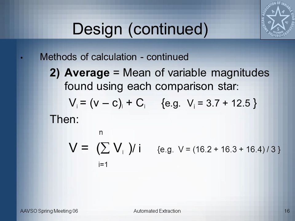 Design (continued) Methods of calculation - continued. Average = Mean of variable magnitudes found using each comparison star: