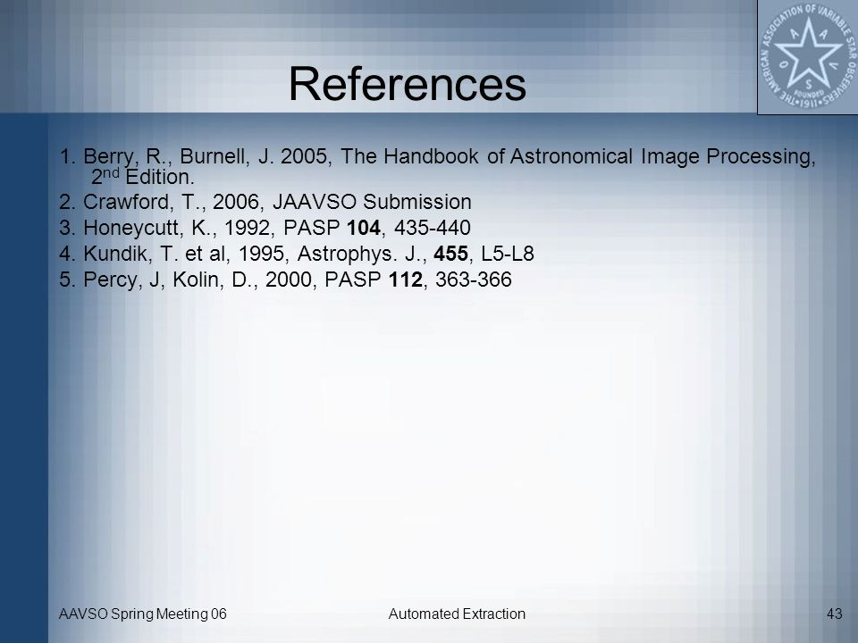 References 1. Berry, R., Burnell, J. 2005, The Handbook of Astronomical Image Processing, 2nd Edition.