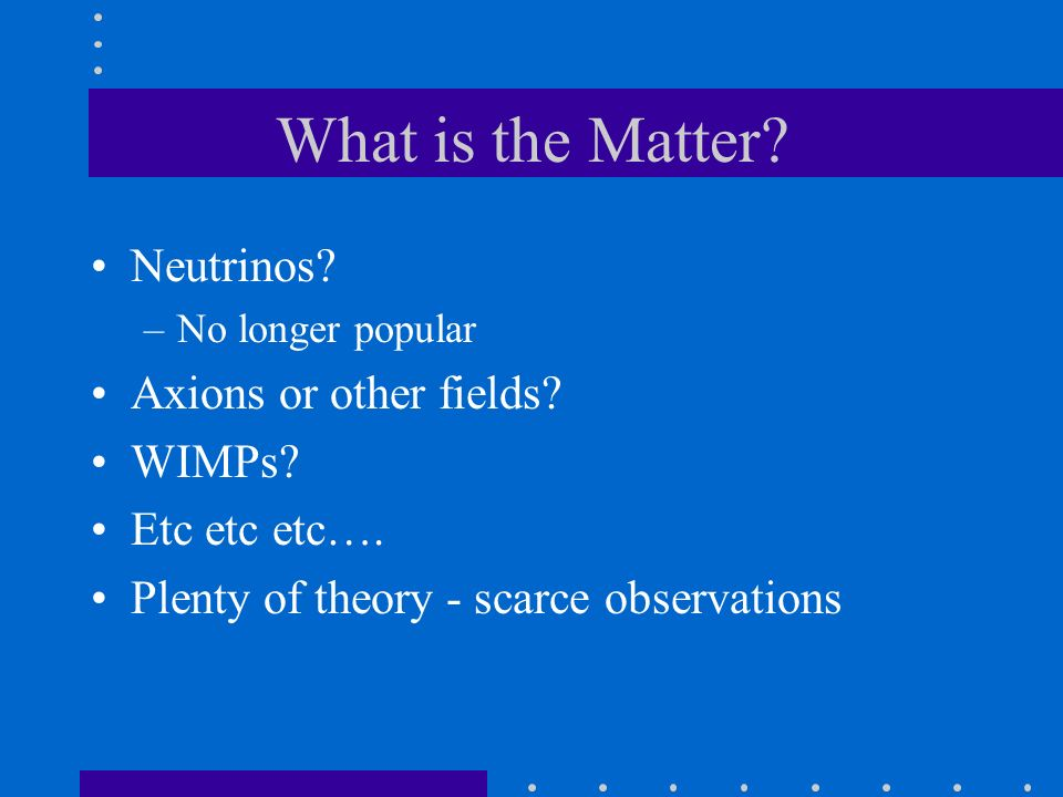 What is the Matter Neutrinos Axions or other fields WIMPs