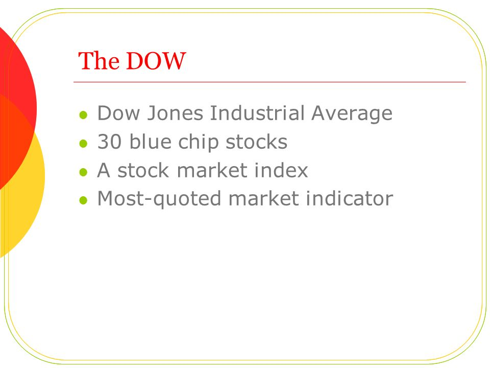 The DOW Dow Jones Industrial Average 30 blue chip stocks