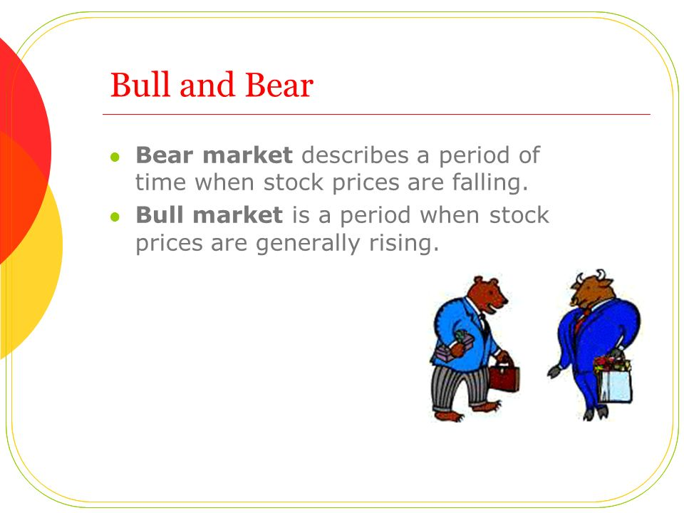 Bull and Bear Bear market describes a period of time when stock prices are falling. Bull market is a period when stock prices are generally rising.
