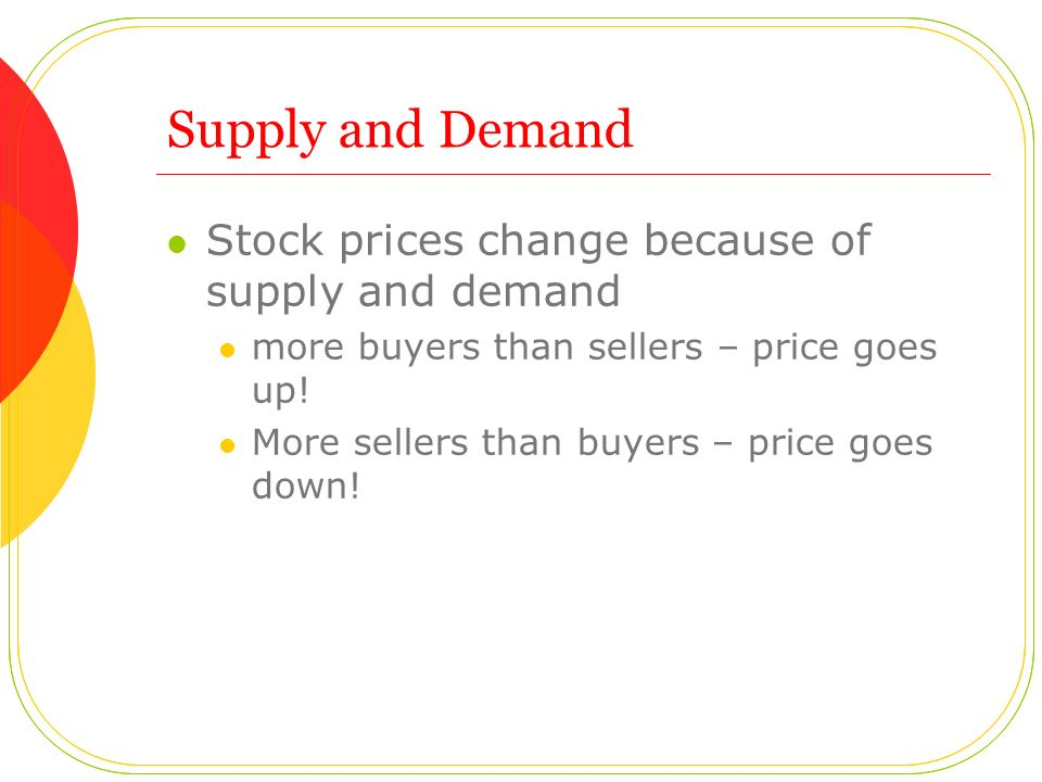 Supply and Demand Stock prices change because of supply and demand