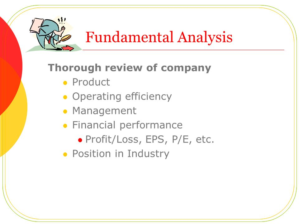 Fundamental Analysis Thorough review of company Product