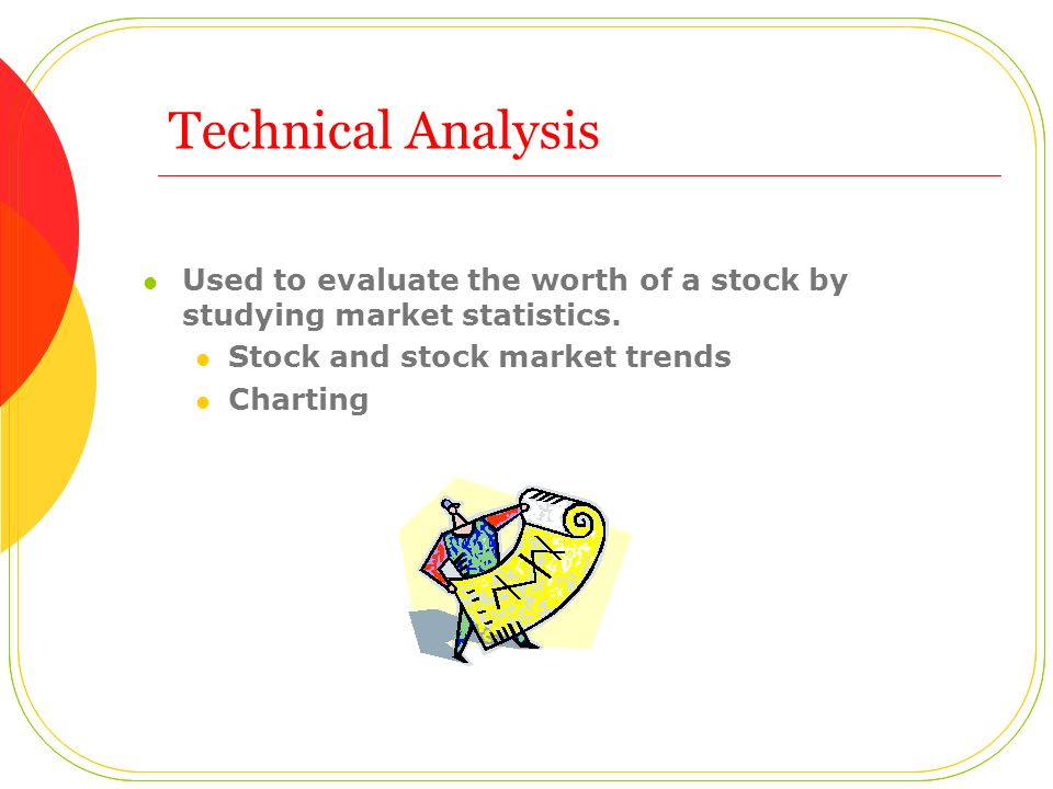 Technical Analysis Used to evaluate the worth of a stock by studying market statistics. Stock and stock market trends.