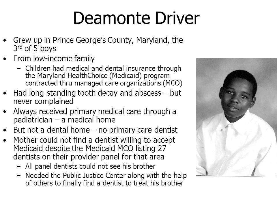 Deamonte Driver Grew up in Prince George's County, Maryland, the 3rd of 5 boys. From low-income family.