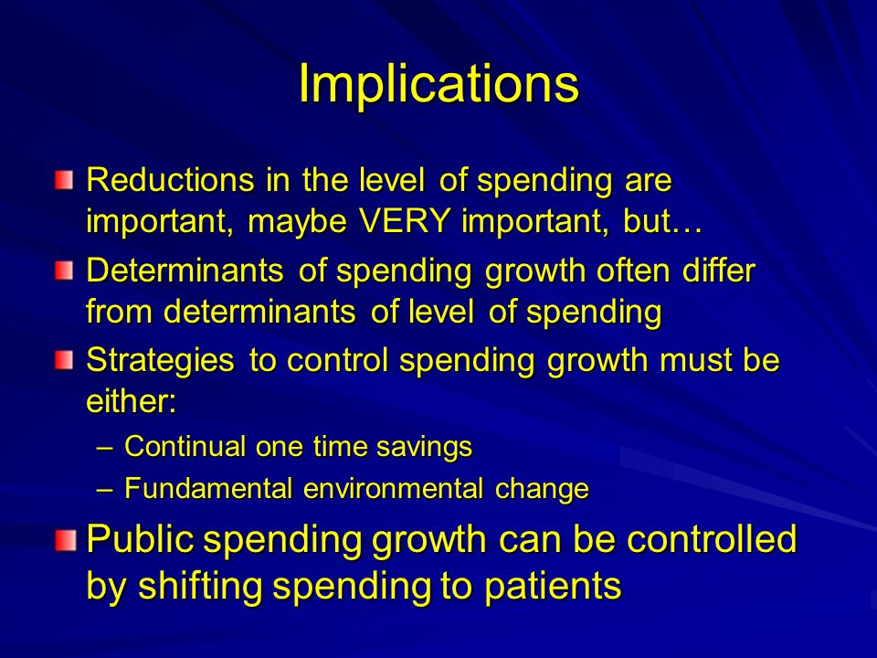 Implications Reductions in the level of spending are important, maybe VERY important, but…