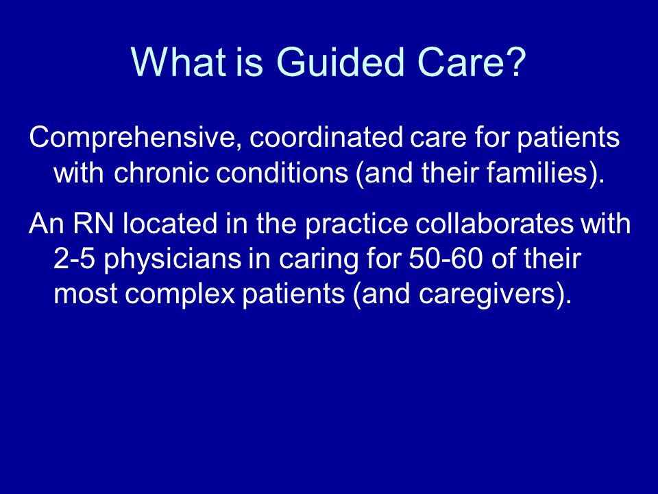What is Guided Care Comprehensive, coordinated care for patients with chronic conditions (and their families).