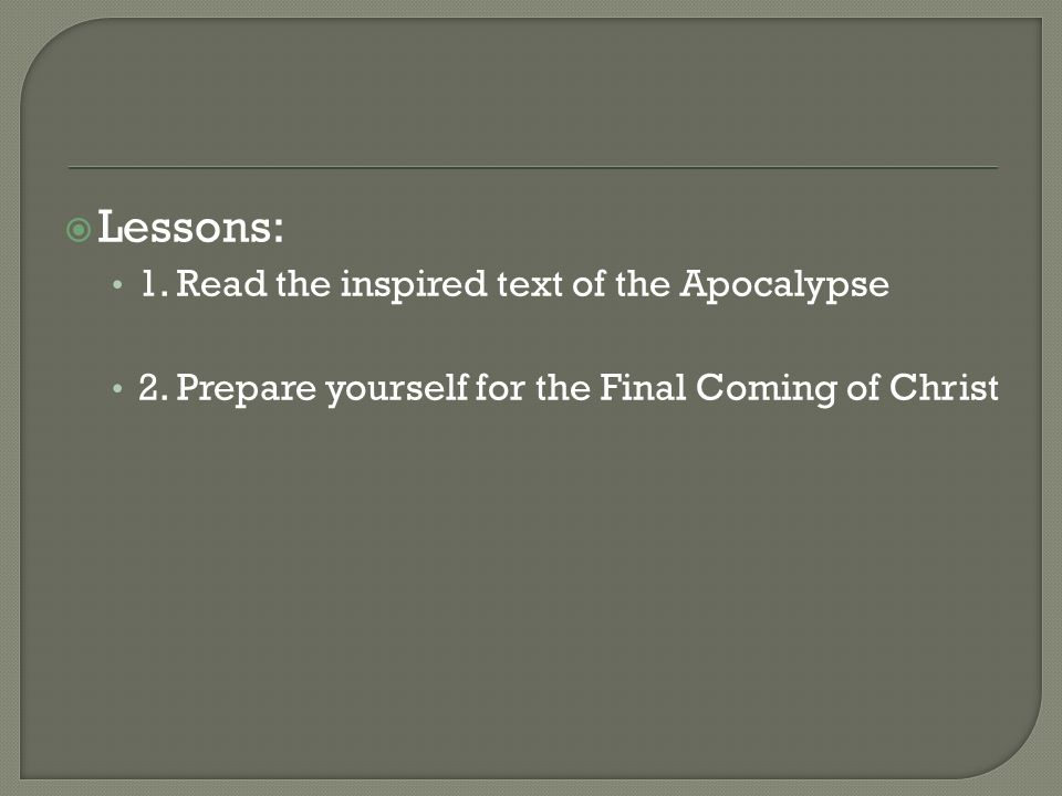 Lessons: 1. Read the inspired text of the Apocalypse