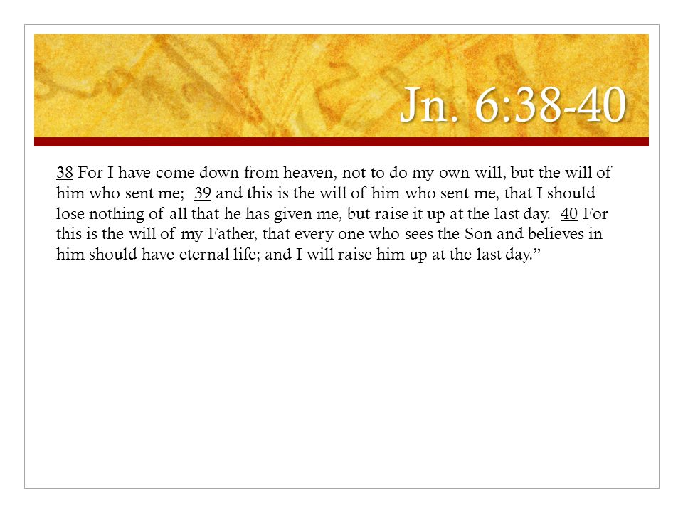 Jn. 6:38-40
