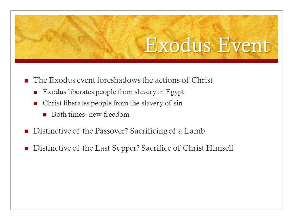 Exodus Event The Exodus event foreshadows the actions of Christ