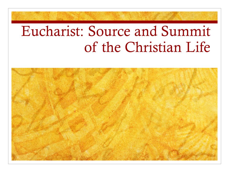 Eucharist: Source and Summit of the Christian Life