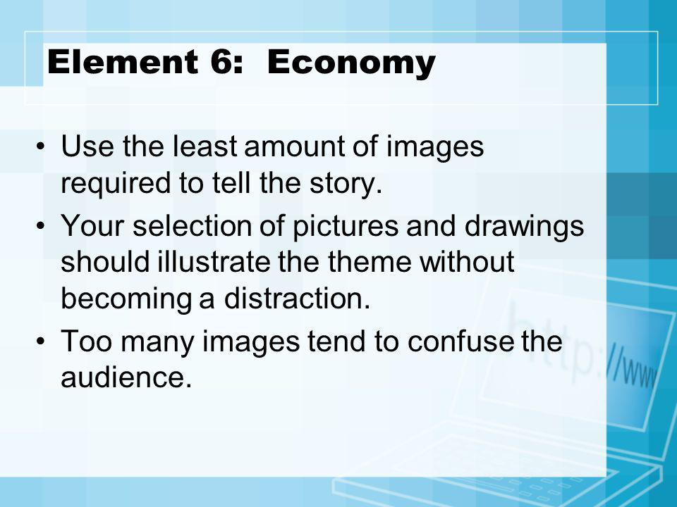 Element 6: Economy Use the least amount of images required to tell the story.