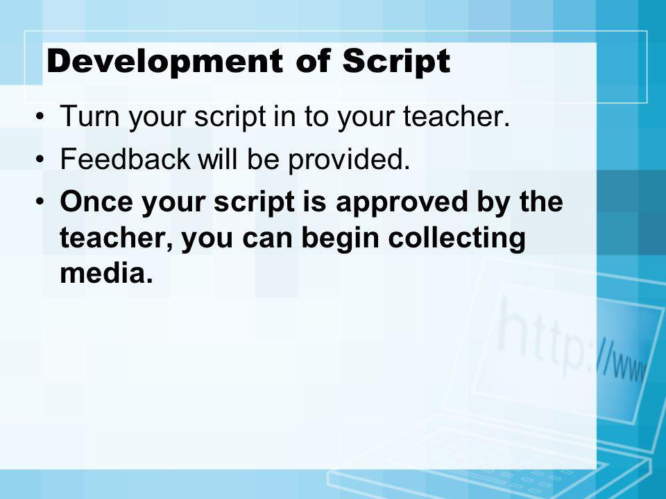 Development of Script Turn your script in to your teacher.