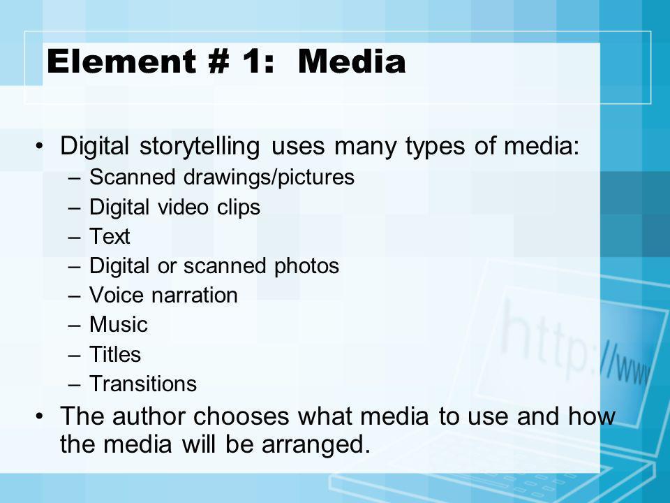 Element # 1: Media Digital storytelling uses many types of media: