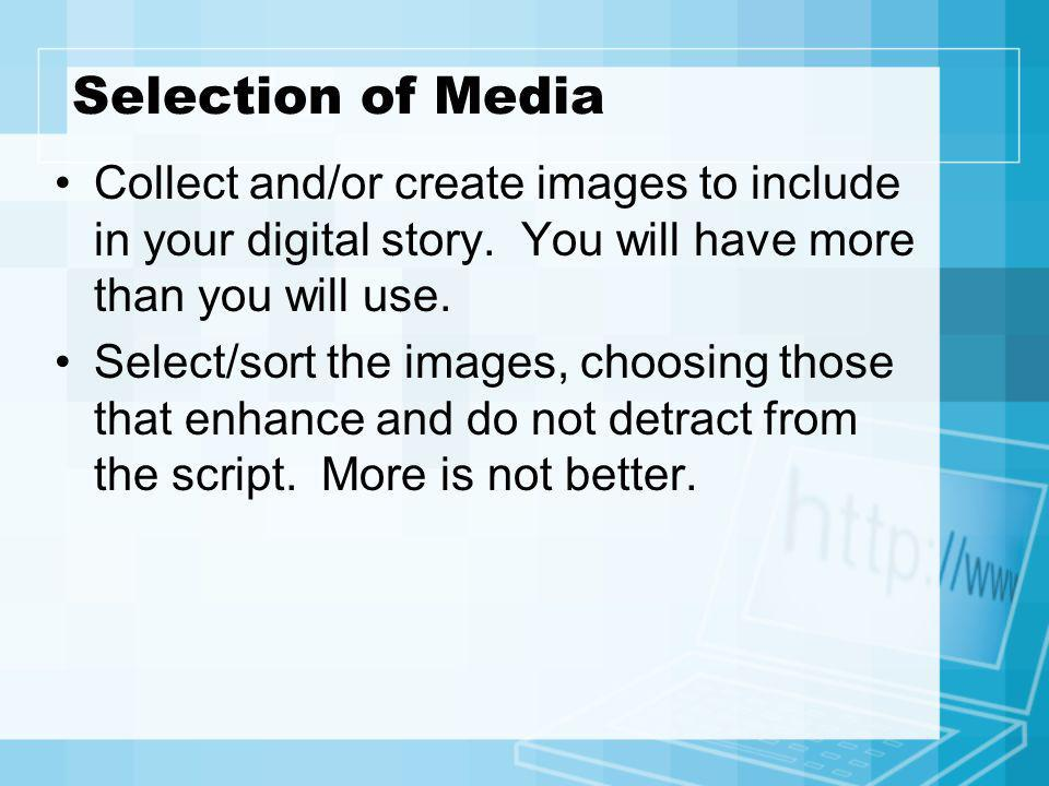 Selection of Media Collect and/or create images to include in your digital story. You will have more than you will use.