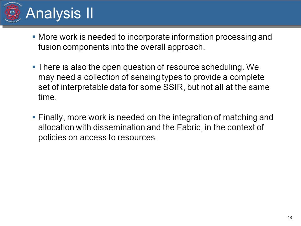 Analysis IIMore work is needed to incorporate information processing and fusion components into the overall approach.