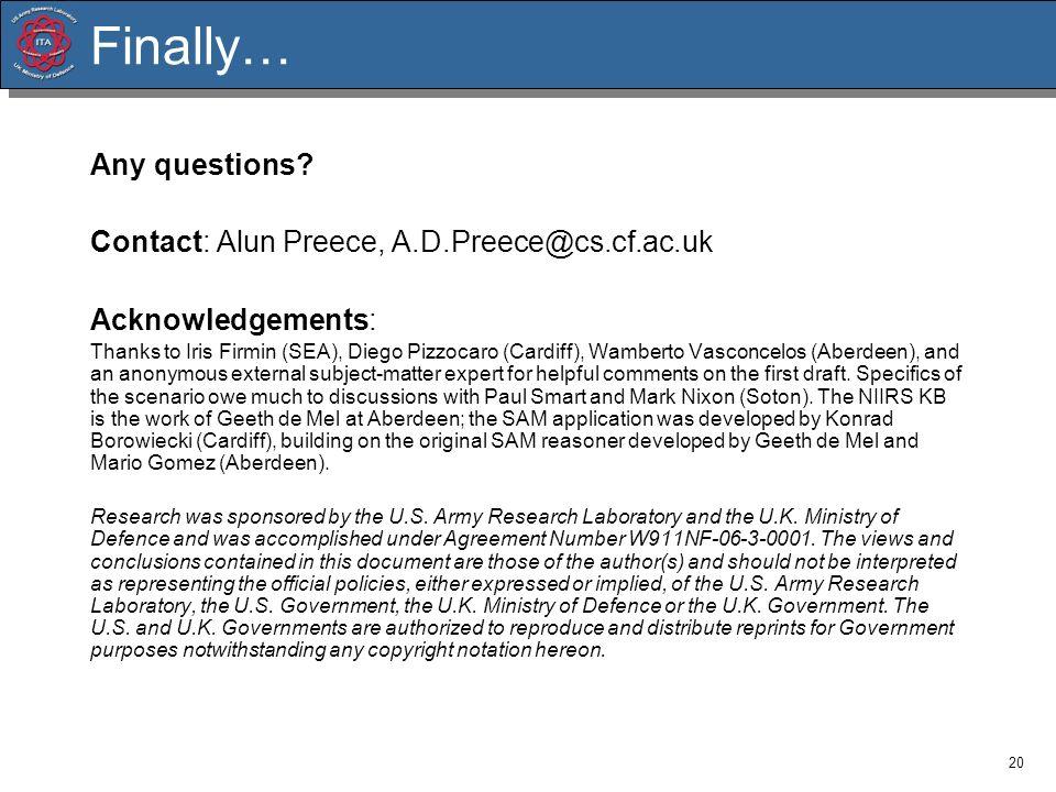 Finally… Any questions Contact: Alun Preece, A.D.Preece@cs.cf.ac.uk
