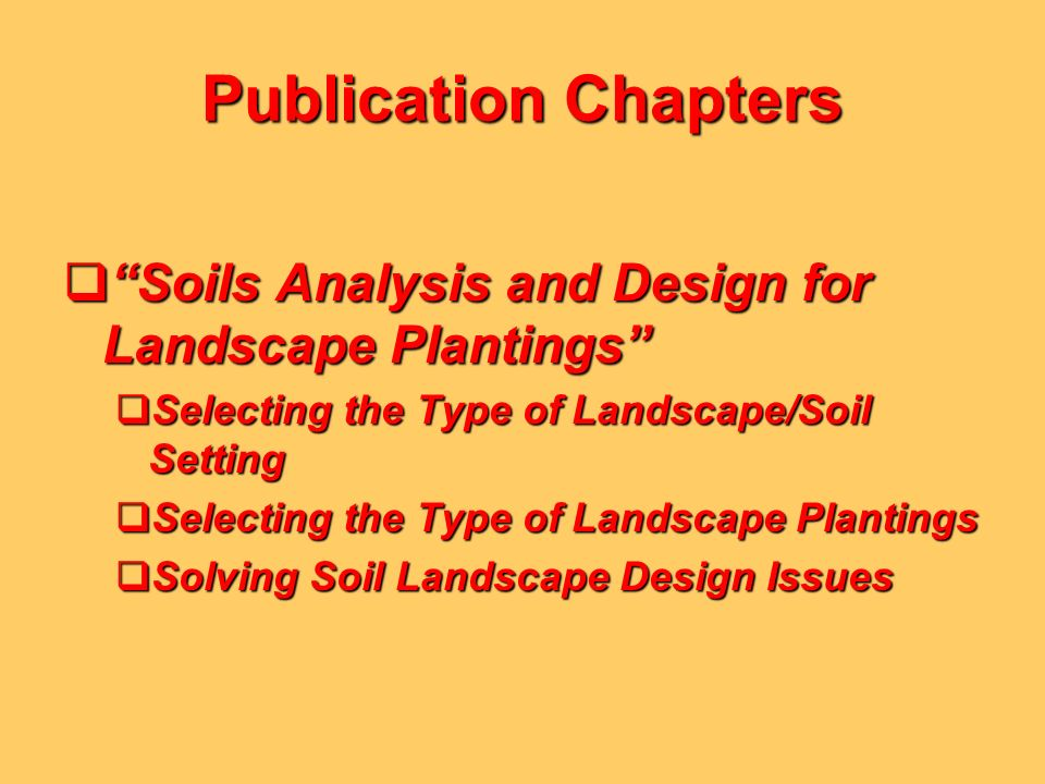 Publication Chapters Soils Analysis and Design for Landscape Plantings Selecting the Type of Landscape/Soil Setting.
