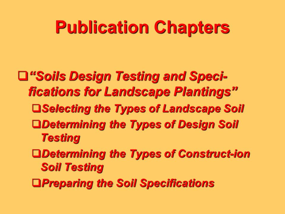 Publication Chapters Soils Design Testing and Speci-fications for Landscape Plantings Selecting the Types of Landscape Soil.