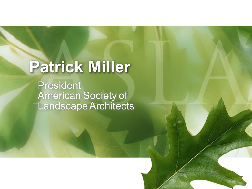 Patrick Miller President American Society of Landscape Architects
