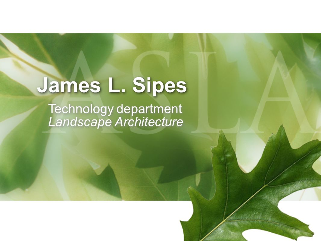 James L. Sipes Technology department Landscape Architecture