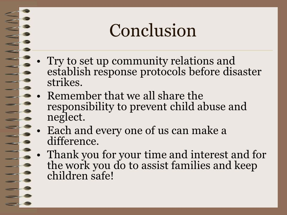 Conclusion Try to set up community relations and establish response protocols before disaster strikes.