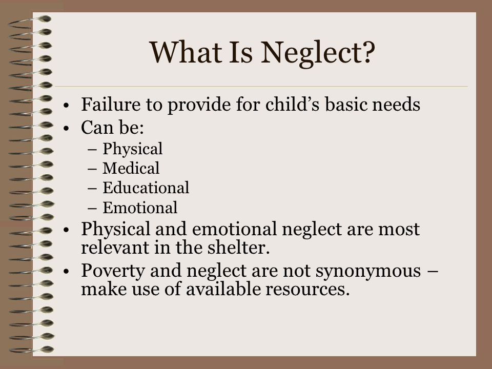 What Is Neglect Failure to provide for child's basic needs Can be: