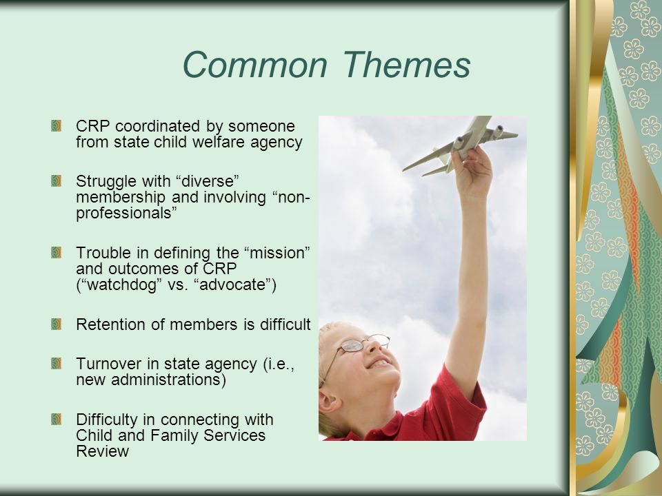 Common Themes CRP coordinated by someone from state child welfare agency. Struggle with diverse membership and involving non-professionals