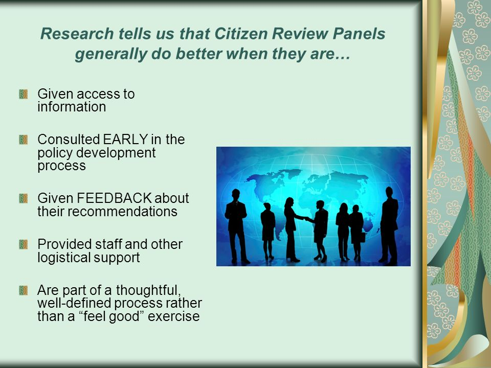 Research tells us that Citizen Review Panels generally do better when they are…