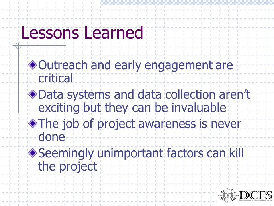 Lessons Learned Outreach and early engagement are critical