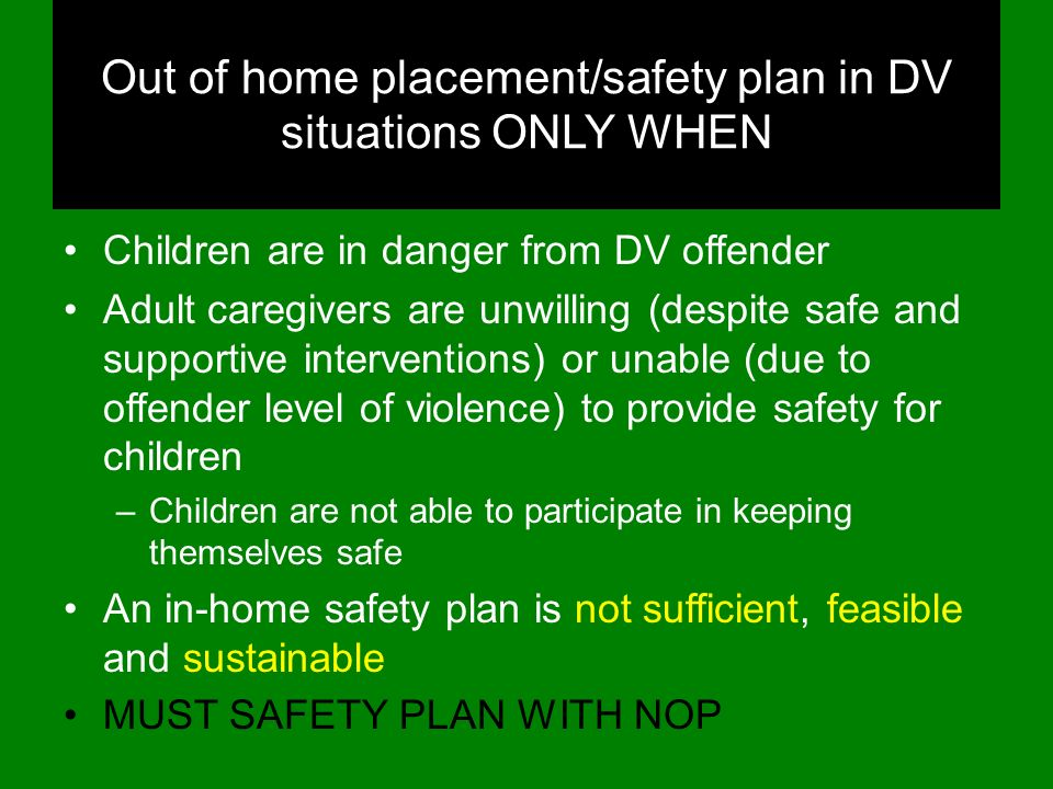Out of home placement/safety plan in DV situations ONLY WHEN